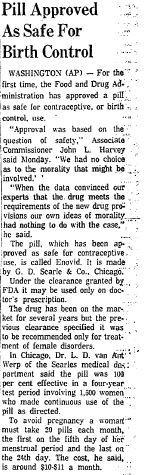 "On May 9, 1960, the Food and Drug Administration approved a birth control pill for the first time. The drug, Enovid, had been on the market for years as a treatment for ""female disorders,"" according to The Courant report."
