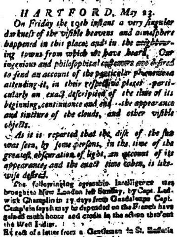 "On May 19, 1780, a darkness was reported across much of New England. It's unknown what caused the darkness. The Courant reported: ""a very singular darkness of the visible heavens and atmosphere happened in this place and in the neighboring towns from which we have heard."" Click here to see a full-page PDF of the Courant's coverage."