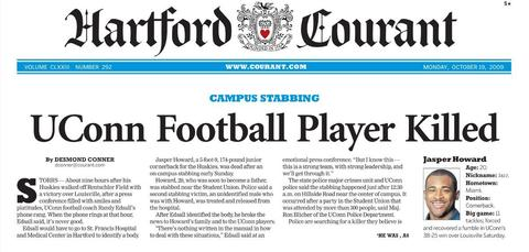 UConn football player Jasper Howard was killed on Oct. 18, 2009, a few hours after the UConn Huskies defeated Louisville at Rentschler Field. Howard was stabbed near the UConn Student Union.