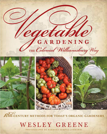 "Colonial Williamsburg gardener Wesley Greene recently wrote ""Vegetable Gardening the Colonial Williamsburg Way."""