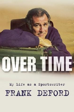 "Book cover for ""Over Time My Life as a Sportswriter"" by Frank Deford."