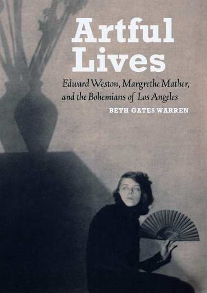 "The cover image for ""Artful Lives: Edward Weston, Margrethe Mather, and the Bohemians of Los Angeles,"" by Beth Gates Warren."