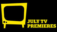 Guide to July 2012 TV premieres, movies, specials