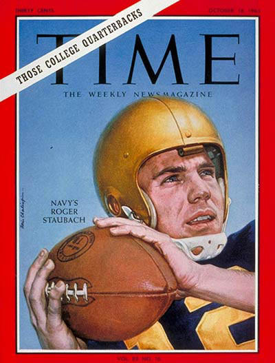 NFL great Roger Staubach, a Hall-of-Fame quarterback for the Dallas Cowboys, made the cover of Time in 1963 while playing for the Naval Academy. He won the 1963 Heisman Trophy at Navy as the nation's premier college football player.