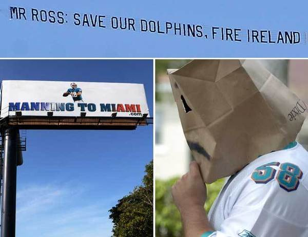 "Although ticket sales have lagged, Dolphins fans remain passionate and expressive. Before the Dolphins Jan. 1, 2012 game against the Jets, an airplane towing a banner flying over Sun Life Stadium urged team owner Steve Ross to fire general manager Jeff Ireland. ""Mr. Ross: Save our Dolphins, fire Ireland,"" the banner read. When the Dolphins were courting Peyton Manning, the founders of the Website ManningtoMiami.com paid for a ""Manning to Miami"" billboard near the I-95/I-595 interchange in Fort Lauderdale. And after the Dolphins failed to land Manning or free agent QB Matt Flynn, fans, some wearing bags on their heads, protested at the Dolphins training facility in Davie."