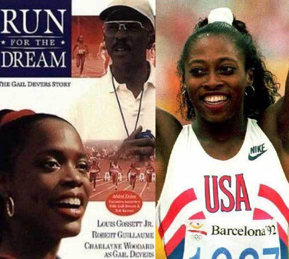 <b>The Olympian</b>: US track and field athlete Gail Devers, star of the 1992 Games in Barcelona.<br><br>   <b>Hard-knock life</b>: Controlling father, messed-up marriage, weight swings<br> <b>Extra obstacle</b>: Graves Disease, which afflicted her badly enough that doctors considered amputating her foot<br> <b>And featuring</b>: Louis Gossett Jr.! Robert Guillaume!<br>  <b>Should it air on Lifetime? </b>  It already has!