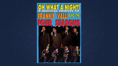 """Oh What a Night,"" a musical tribute to Frankie Valli & the Four Seasons"