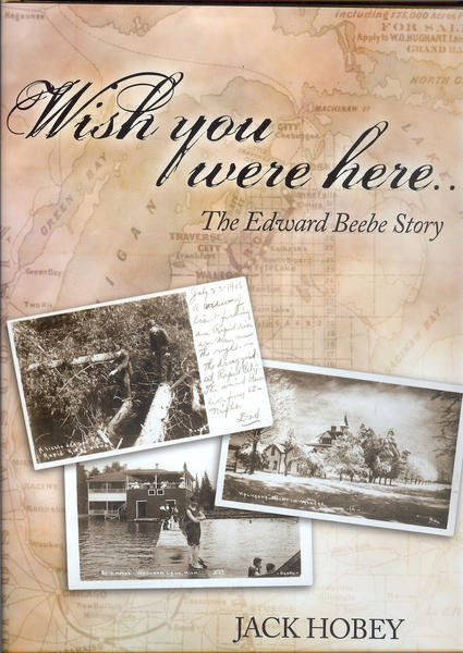 """Jack Hobey is the author of """"Wish you were here. The Edward Beebe Story."""""""