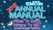 Hartford Advocate Annual Manual 2012 - What To Do & Where To Go Around Greater Hartford!