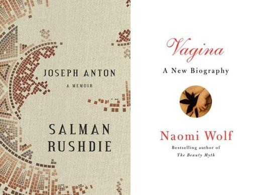 Looking Forward to Fall 2012: Salman Rushdie writes about his time underground as he fled the fatwa the threatened his life in Joseph Anton: A Memoir. And Naomi Wolf takes on the most controversial organ in the news with Vagina: A New Biography.