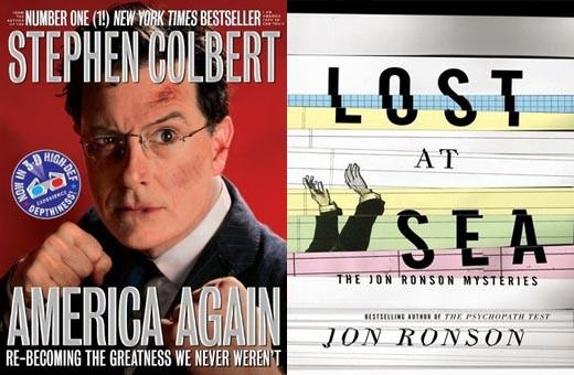 Looking Forward to Fall 2012: Stephen Colbert continues his run of literary greatness with America Again: Re-becoming the Greatness We Never Werent. And Jon Ronson takes on conspiracies, credit card companies and other craziness with Lost at Sea: The Jon Ronson Mysteries.