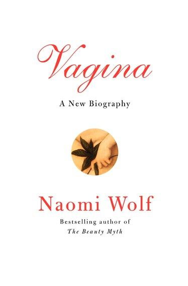 "Naomi Wolf's latest book, ""Vagina: A New Biography."""