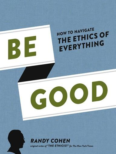 Be Good by Randy Cohen