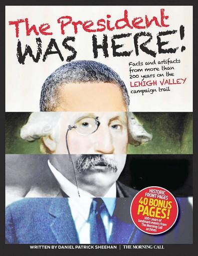A panel discussion about 'The President Was Here' will be on Saturday at the Lehigh Valley Heritage Museum.