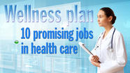 Wellness plan: 10 promising jobs in health care