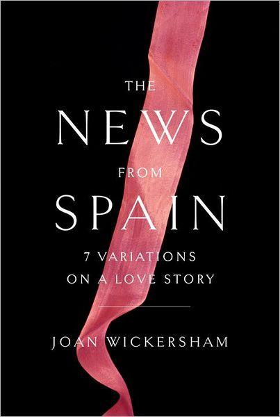Cover of 'The News From Spain' by author Joan Wickersham.