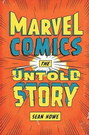 The cover of 'Marvel Comics: The Untold Story' by author Sean Howe.