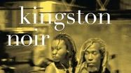 Review: The dark sensibilities of 'Kingston Noir'