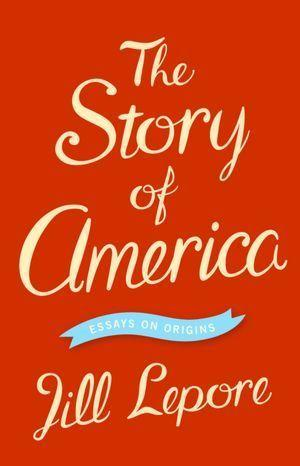 jill lepore s story of america an engrossing journey review  the cover of the story of america