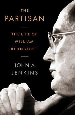 'The Partisan: The Life of William Rehnquist'