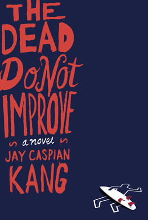 Cover of 'The Dead Do Not Improve' by author Jay Caspian Kang.