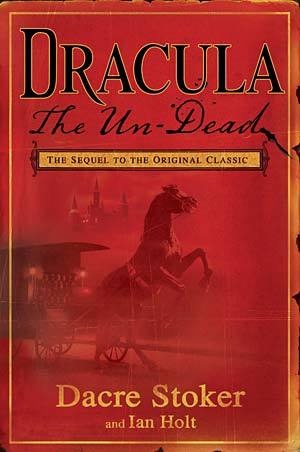 """""""Dracula: The Un-Dead,"""" by Dacre Stoker and Ian Holt."""