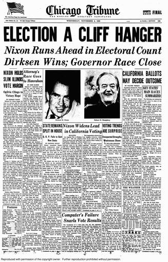 "1968: ELECTION A CLIFF HANGER: After years of delivering results by telegraph, telephone, radio and television, it was the great advancement into the computing age that brought quick presidential results to a standstill. In a close race between Nixon and Vice President Hubert Humphrey, a ""breakdown of a computer system last night garbled election returns and upset the estimates of voter trends thru-out the nation,"" the Tribune reported in a front-page story. ""The nation-wide computer operation was set up by the News Election service for the major wire services and the television networks."" The backup system spit out glaring errors, including that Sen. Everett Dirksen was beating William G. Clark 7.6 million votes to 512 in Lake County alone, with no precincts reporting. Twenty years after the Dewey gaffe, the Tribune refused to jump to conclusions."
