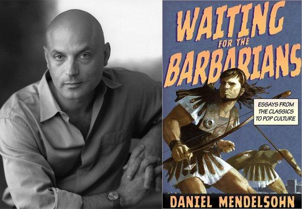 "Daniel Mendelsohn is author of ""Waiting for the Barbarians."""