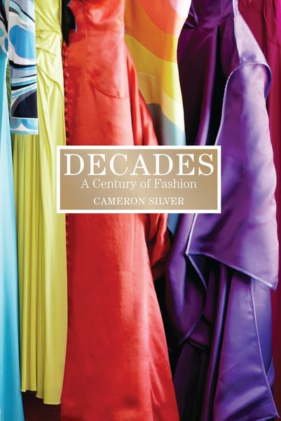 "Cover of the book ""Decades: A Century of Fashion"" by Cameron Silver"