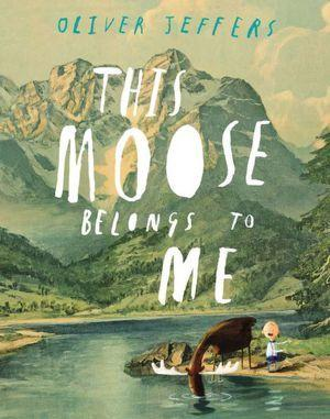 "Cover of ""This Moose Belongs to Me"" by Oliver Jeffers"