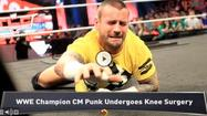 VIDEO CM Punk has emergency knee surgery