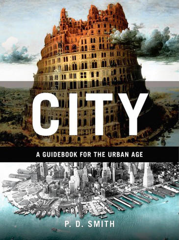The cover of 'City: A Guidebook for the Urban Age' by author P.D. Smith.