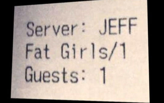 "The restaurant receipt that referred to three customers as ""fat girls."""