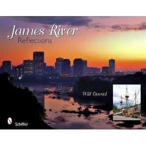 James River Reflections by Will Daniel, Schiffer Publishing, 2011 - 140 pages. This 9x11 hardcover contains over 250 bright and colorful photos of sites along the James River, from Botetourt County to Hampton Roads. The author/photographer, who claims a lifelong love affair with rivers and waterways, has added his thoughts to ea