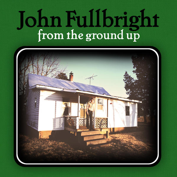 John Fullbright, 'From the Ground Up' (Blue Door)