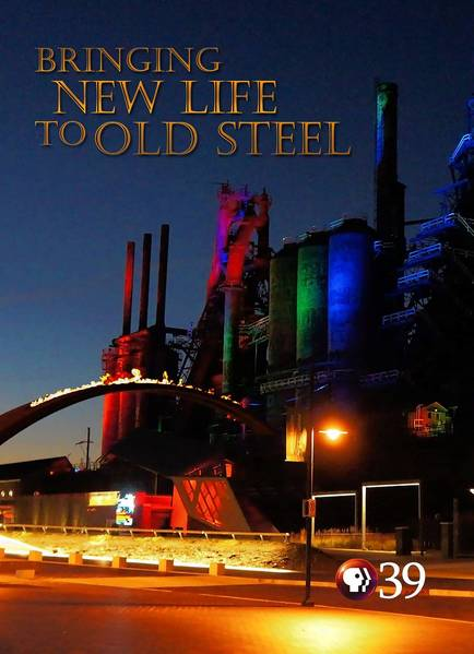 'Bringing New Life to Old Steel,' the newest documentary by PBS39, premieres on the channel Jan. 6.