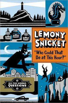 'Who Could That Be at This Hour? (All the Wrong Questions)' by Lemony Snicket