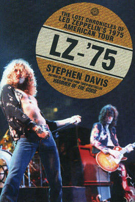 Cover of 'LZ-'75: THe lost chronicles of Led Zeppelin's 1975 America Tour' by Stephen Davis.