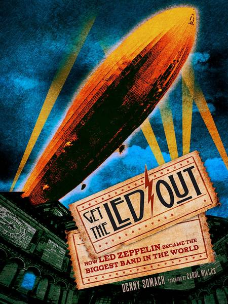 Cover of 'Get The Led Out: How Led Zeppelin Became The Biggest Band in the World' by Allentown native Denny Somach.