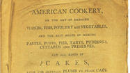 Some of us have gone down that road of pawing through old cookbooks, not only to look for some old fried chicken or pie recipe but also to glimpse how our forebears used to feed themselves and their kinfolk. Head to <em>Cooking by the Book: Amelia Simmons to Martha Stewart</em>, a new exhibit opening on Jan. 18 at the Connecticut Historical Society in Hartford, where you'll gain a new appreciation of the world of pre-Guy-Fieri's-sideburns cooking. It traces changes in cuisine through iconic American cookbooks, including Amelia Simmons's <em>American Cookery</em> (1796, pictured). The opening reception and talk on Jan. 18 features food created from historic recipes. (You'll also want to pencil April 5, the date of a related community potluck, into your smartphone.)