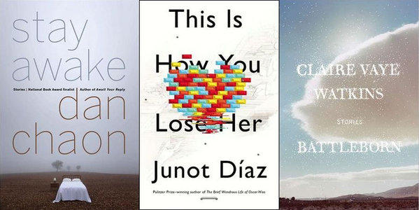 "Finalists for the 2012 Story Prize: Dan Chaon's ""Stay Awake,"" Junot Diaz's ""This Is How You Lose Her"" and ""Battleborn"" by Claire Vaye Watkins"