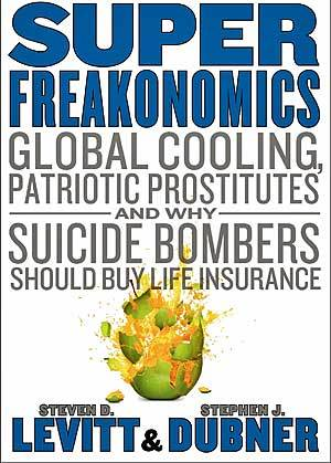 """Super Freakonomics: Global Cooling, Patriotic Prostitutes, and Why Suicide Bombers Should Buy Life Insurance"""