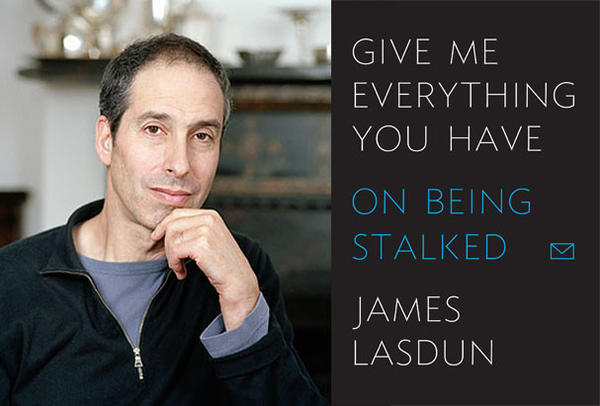 "Author James Lasdun and the cover of his novel, ""Give Me Everything You Have""."