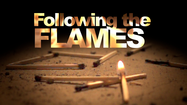 Following the Flames
