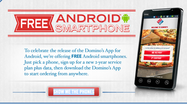 Get a free Android smartphone valued at up to $599 from Domino's Pizza to celebrate the chain's new app.