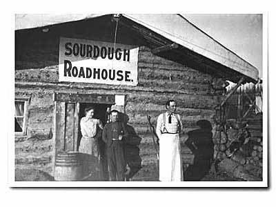 The Sourdough Roadhouse was built in 1903.
