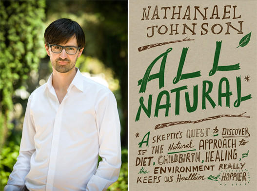 Author Nathanael Johnson and the cover of his book, 'All Natural'.