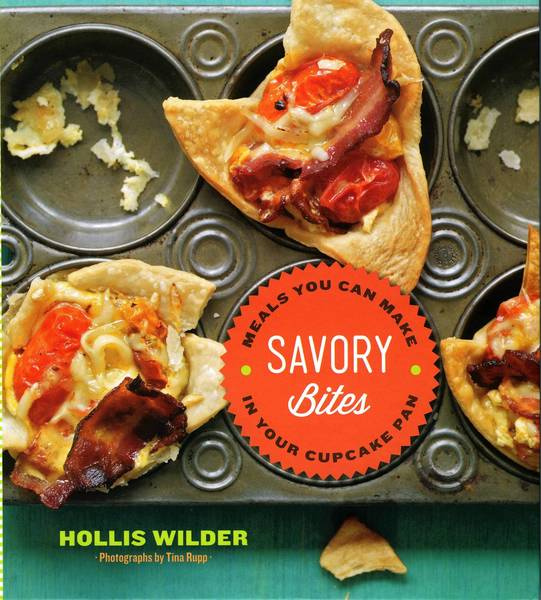 Hollis Wilder's Savory Bites: Meals You Can Make With Your Cupcake Pan.