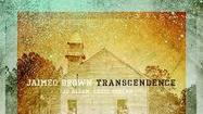 "On paper, ""Transcendence,"" the debut release by 34-year-old jazz drummer Jaimeo (pronounced <em>jah-mayo</em>) Brown should not work."