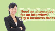 Need an alternative for an interview? Try a business dress